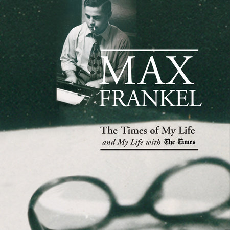 The Times of My Life and My Life with The Times by Max Frankel