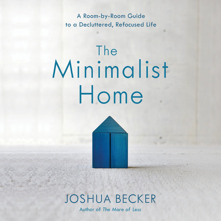 The Minimalist Home By Joshua Becker Penguinrandomhouse Com Books
