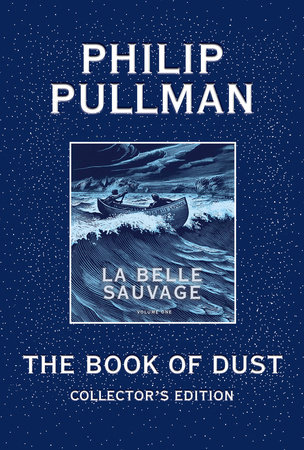 The Book of Dust: La Belle Sauvage Collector's Edition (Book of Dust, Volume 1) by Philip Pullman