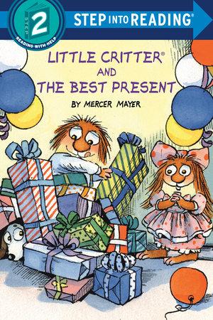 Little Critter and the Best Present by Mercer Mayer: 9781984830951   PenguinRandomHouse.com: Books