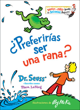 ¿Preferirías ser una rana? (Would You Rather Be a Bullfrog? Spanish Edition) by Dr. Seuss