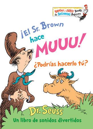¡El Sr. Brown hace Muuu! ¿Podrías hacerlo tú? (Mr. Brown Can Moo! Can You? Spanish Edition) by Dr. Seuss