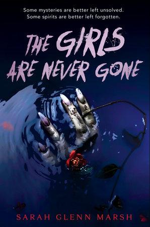 The Girls Are Never Gone by Sarah Glenn Marsh: 9781984836151 |  PenguinRandomHouse.com: Books