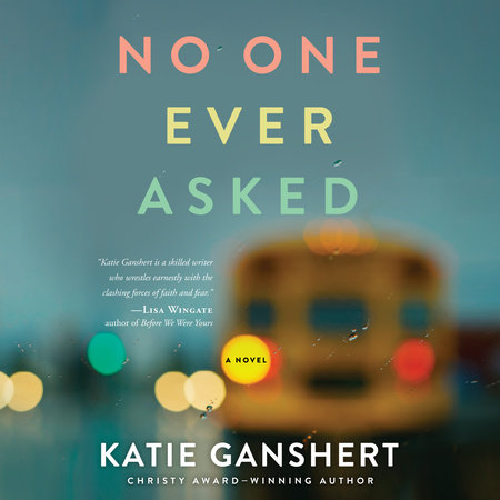 No One Ever Asked by Katie Ganshert