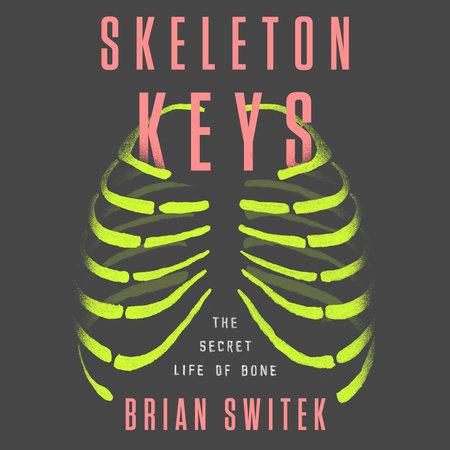 Skeleton Keys by Brian Switek