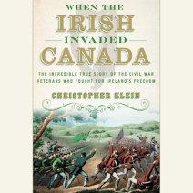 When the Irish Invaded Canada Cover