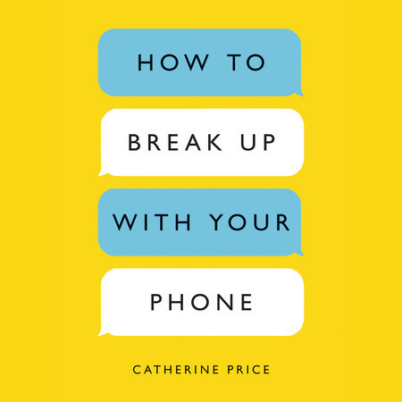 How to Break Up with Your Phone by Catherine Price