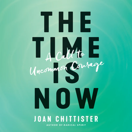 The Time Is Now by Joan Chittister