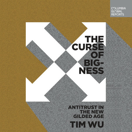 The Curse of Bigness by Tim Wu