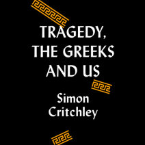 Tragedy, the Greeks, and Us Cover