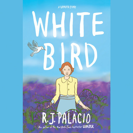 White Bird: A Wonder Story by R. J. Palacio