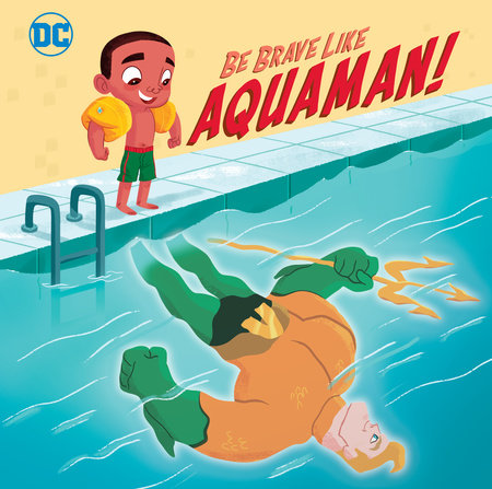 Be Brave Like Aquaman! (DC Super Friends) by Laura Hitchcock