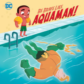 Be Brave Like Aquaman! (DC Super Friends)