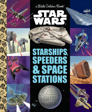 Starships, Speeders & Space Stations (Star Wars) by Golden Books