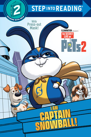 I Am Captain Snowball! (The Secret Life of Pets 2) by Dennis R. Shealy; illustrated by Michael Borkowski