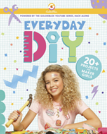 Everyday DIY: 20+ Projects for Maker Girls (GoldieBlox) by Courtney Carbone