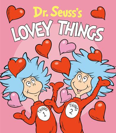 Dr Seuss S Lovey Things By Dr Seuss 9781984851888 Penguinrandomhouse Com Books