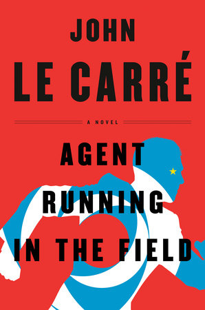Agent Running in the Field by John le Carré