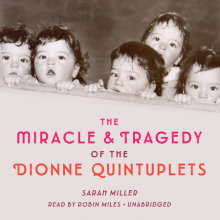 The Miracle & Tragedy of the Dionne Quintuplets Cover