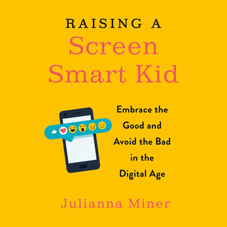 Raising a Screen-Smart Kid by Julianna Miner