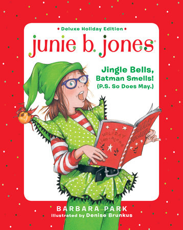 Junie B. Jones Deluxe Holiday Edition: Jingle Bells, Batman Smells! (P.S. So Does May.) by Barbara Park