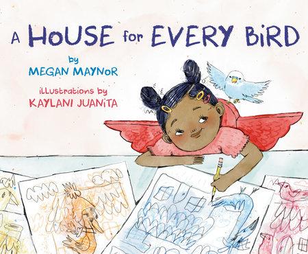 A House for Every Bird by Megan Maynor: 9781984896483 |  PenguinRandomHouse.com: Books