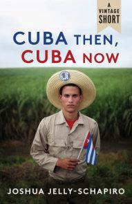 Cuba Then, Cuba Now