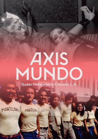 Axis Mundo by C. Ondine Chavoya and David Evans Frantz