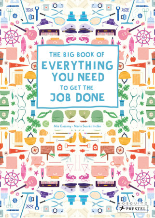 The Big Book of Everything You Need to Get the Job Done by Mia Cassany