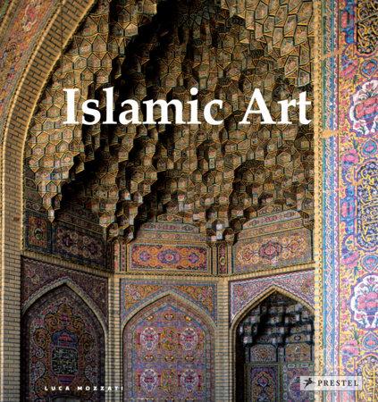 Islamic Art By Luca Mozzati 9783791385662 Penguinrandomhouse Com Books