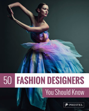 50 Fashion Designers You Should Know By Simone Werle 9783791385891 Penguinrandomhouse Com Books