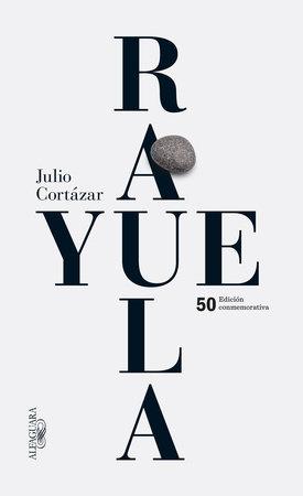 Rayuela Edicion conmemorativa 50 aniversario / Hopscotch by Julio Cortazar