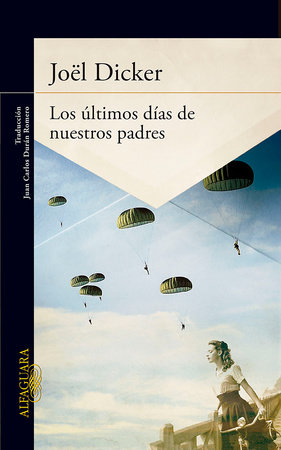 Los últimos días de nuestros padres / The Final Days of Our Fathers by Joel Dicker