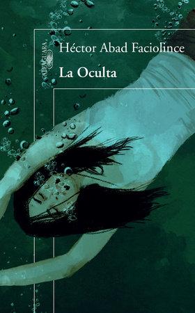 La Oculta / The Hideaway by Hector Abad Faciolince