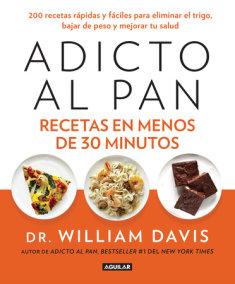 Adicto al pan. Recetas en menos de 30 minutos / Wheat Belly 30-Minute (Or Less! Cookbook