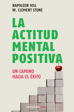 La actitud mental positiva  / Success Through A Positive Mental Attitude by Napoleon Hill