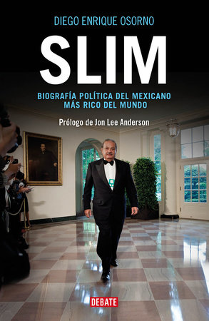 Slim: Biografía política del mexicano más rico del mundo / Slim: Political Biography of the Richest Mexican in the World