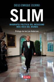 Slim: Biografía política del mexicano más rico del mundo / Slim: Political Biography of the Richest Mexican in the World