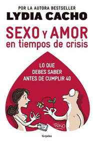 Sexo y amor en tiempo de crisis / Sex and Love in Times of Crisis: Everything you should know before turning 40