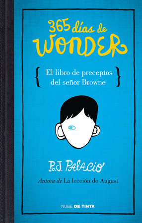 365 días de Wonder. El libro de preceptos del señor Brown / 365 Days of Wonder: Mr. Browne's Book of Precepts by R. J. Palacio
