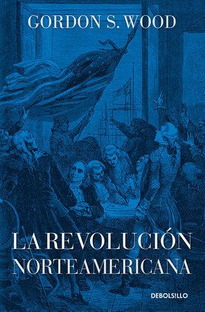 La revolución norteamericana / The American Revolution: A History by Gordon S. Wood