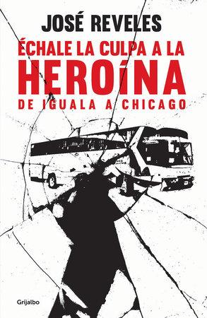 Échale la culpa a la heroína: De Iguala a Chicago / Blame Heroin: From Iguala  to Chicago