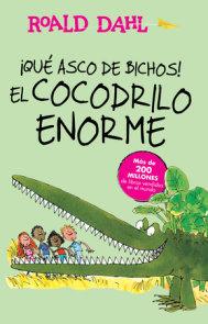 ¡Que asco de bichos! /El cocodrilo enorme(The Enormous Crocodile)