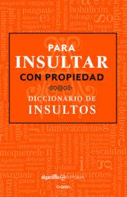 Para insultar con propiedad. Diccionario de insultos / How to Insult with Meanin g.Dictionary of Insults