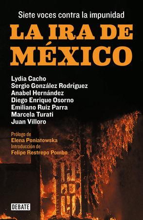 La ira de México / The Wrath of Mexico by Lydia Cacho, SERGIO GONZALEZ RODRIGUEZ, Anabel Hernandez, Diego Enrique Osorno and EMILIANO RUIZ PARRA