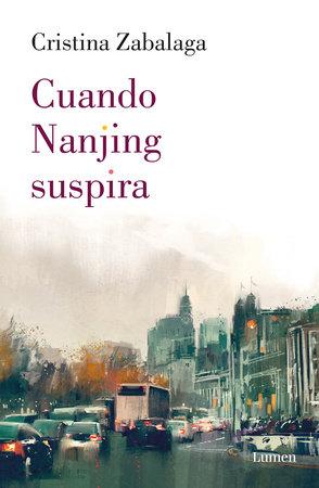 Cuando Nanjing suspira by Cristina Zabalaga