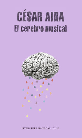 El cerebro musical / The Musical Brain: and Other Stories by Cesar Aira