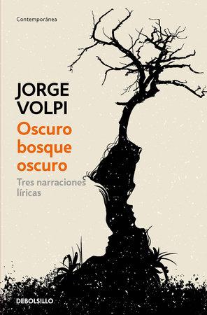 Oscuro bosque oscuro: Tres narraciones liricas / Dark Forest: Three Lyrical Narr atives by Jorge Volpi