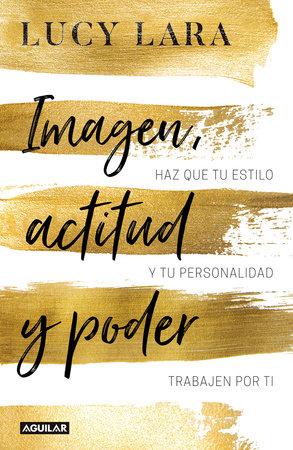 Imagen, actitud y poder: Has que tu estilo y personalidad trabajen por ti / Look, Attitude, and Power