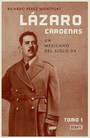Lázaro Cárdenas / Lázaro Cárdenas: A Political Biography by Ricardo Perez